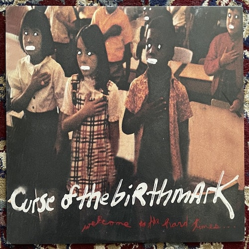 """CURSE OF THE BIRTHMARK Welcome To The Hard Times... You're Late (Deleted Art - Sweden original) (VG+) 12"""""""