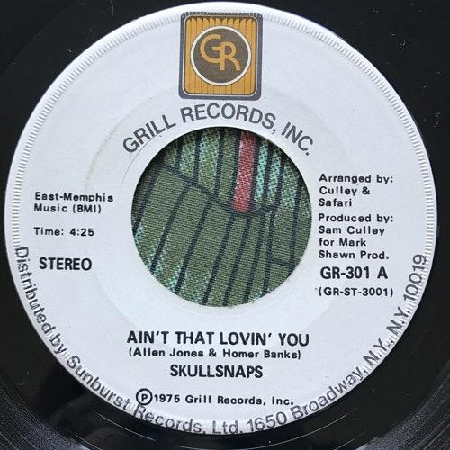 "SKULL SNAPS Ain't That Lovin' You (Grill - USA original) (VG+) 7"""