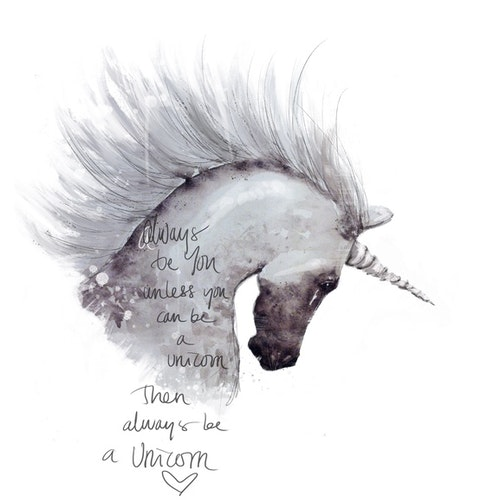Always be you, unless you can be a unicorn.
