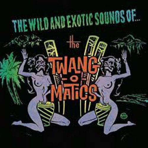 Twang-O-Matics, The – The Wild And Exotic Sounds Of...Cd