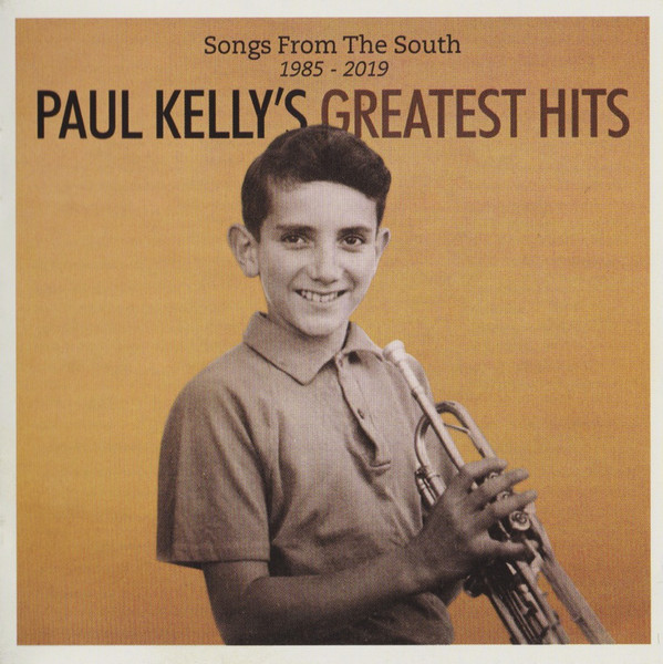 Paul Kelly ‎– Paul Kelly's Greatest Hits - Songs From The South 1985-2019