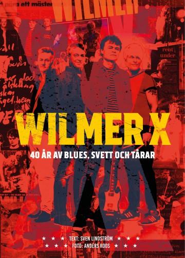 Wilmer X : 40 år av blues, svett och tårar (Innbundet)