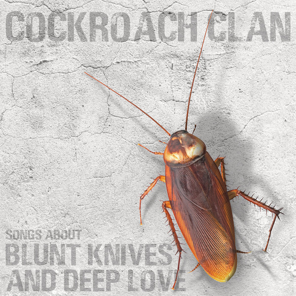 Cockroach Clan – Songs About Blunt Knives And Deep Love Lp