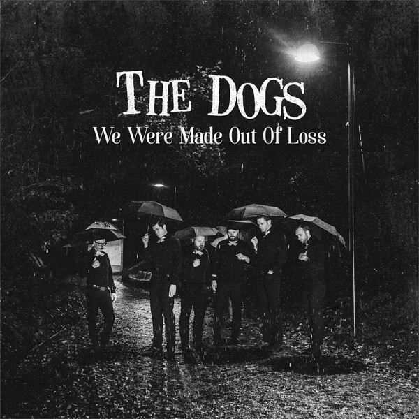 Dogs  – We Were Made Out Of Loss 7''