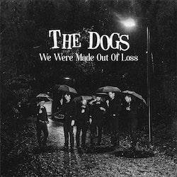 Dogs  ‎– We Were Made Out Of Loss 7''