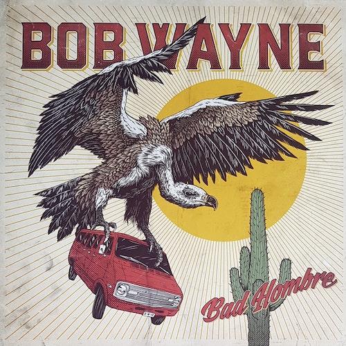 Bob Wayne – Bad Hombre Lp