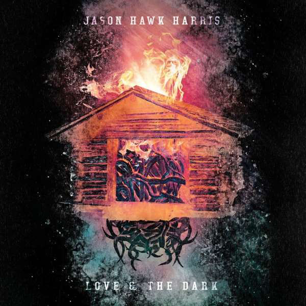 Jason Hawk Harris – Love & The Dark Lp