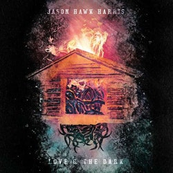 Jason Hawk Harris ‎– Love & The Dark Lp