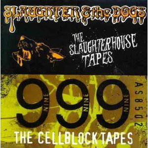 Slaughter And The Dogs & 999 ‎– The Slaughterhouse Tapes/The Cellblock Tapes Cd