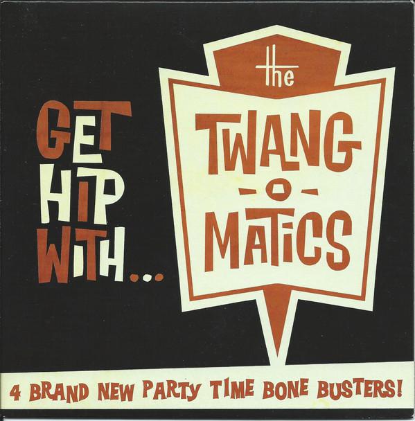 Twang-O-Matics, The – Get Hip With... 7''