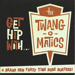 Twang-O-Matics, The ‎– Get Hip With... 7''