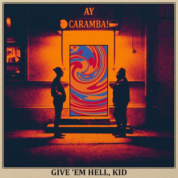Ay Caramba! – Give 'Em Hell, Kid 10''