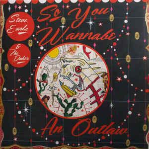 Steve Earle & The Dukes – So You Wannabe An Outlaw Lp