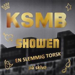KSMB – Showen En Slemmig Torsk På Skiva LP