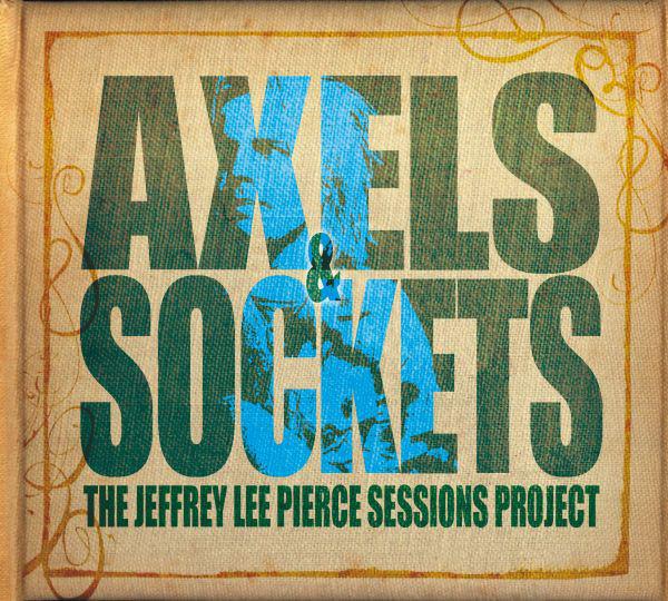 Various – Axels & Sockets (The Jeffrey Lee Pierce Sessions Project) 2Lp+cd