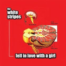 White Stripes, The ‎– Fell In Love With A Girl 7''