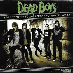 Dead Boys ‎– Still Snotty: Young Loud And Snotty At 40 Cd