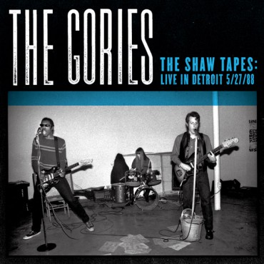 Gories, The - Shaw Tapes : Live In Detroit 5/27/88 Lp