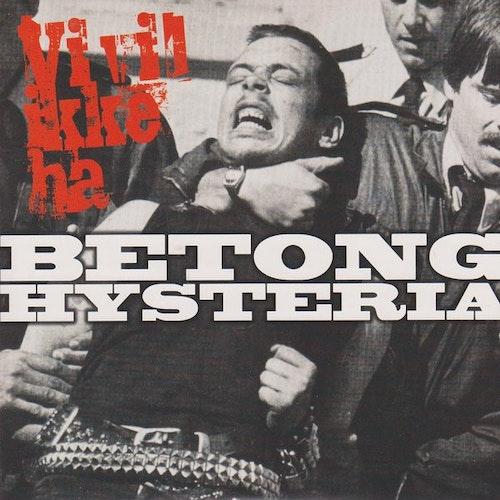 Betong Hysteria – Vi Vil Ikke Ha 7''