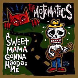 Mojomatics, The – A Sweet Mama Gonna Hoodoo Me Lp