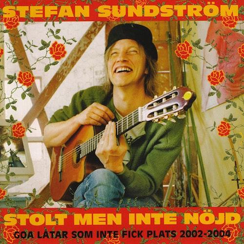 Stefan Sundström – Stolt Men Inte Nöjd - Goa Låtar Som Inte Fick Plats 2002-2004 Cd