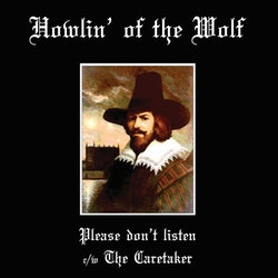 Howlin' Of The Wolf ‎– Please don't listen c/w The Caretaker 7''