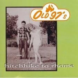 Old 97's ‎– Hitchhike To Rhome Lp