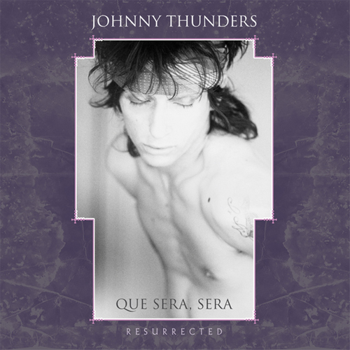 Thunders, Johnny -Que Sera Sera (Resurrected) Lp
