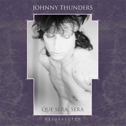 Thunders, Johnny -Que Sera Sera (Resurrected) Lp