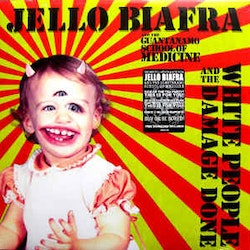 Jello Biafra And The Guantanamo School Of Medicine ‎– White People And The Damage Done Lp
