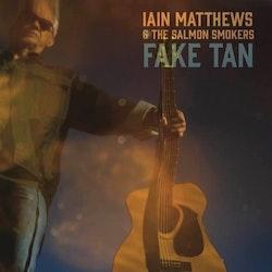 Iain Matthews & The Salmon Smokers - Fake Tan – Limited Edition Black Vinyl Lp