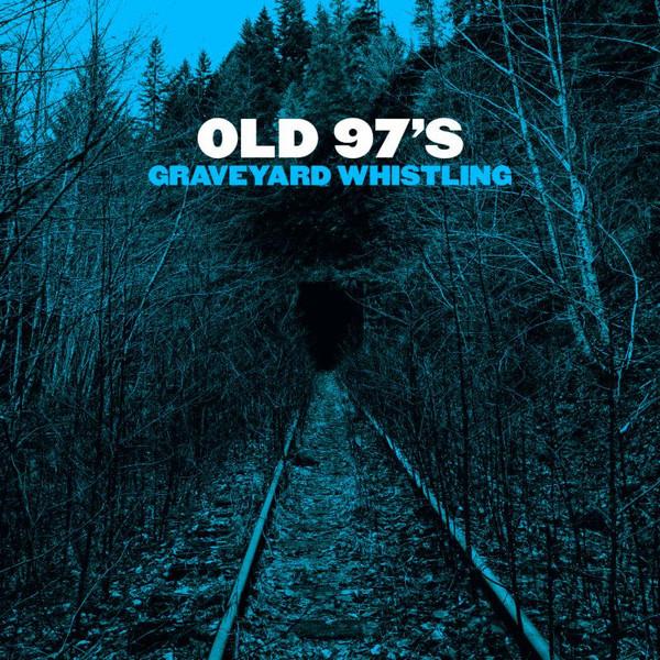 Old 97's - Graveyard Whistling Cd