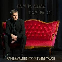Arne Kvalnes - Halvt På Allvar, Halvt På Lek - Arne Kvalnes Synger Evert Taube (CD)