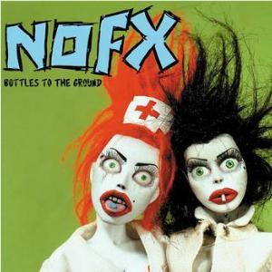 NOFX - Bottles To The Ground Cdep