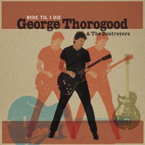 Thorogood George - Ride 'Til I Die Lp+Cd