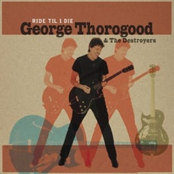 Thorogood George - Ride 'Til I Die Lp+Cd
