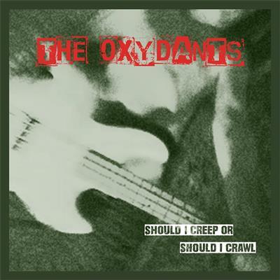Oxydants, The - Should I Creep Or Should I Crawl (LP)