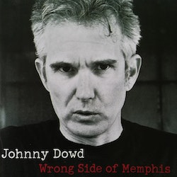 Johnny Dowd – Wrong Side Of Memphis Cd