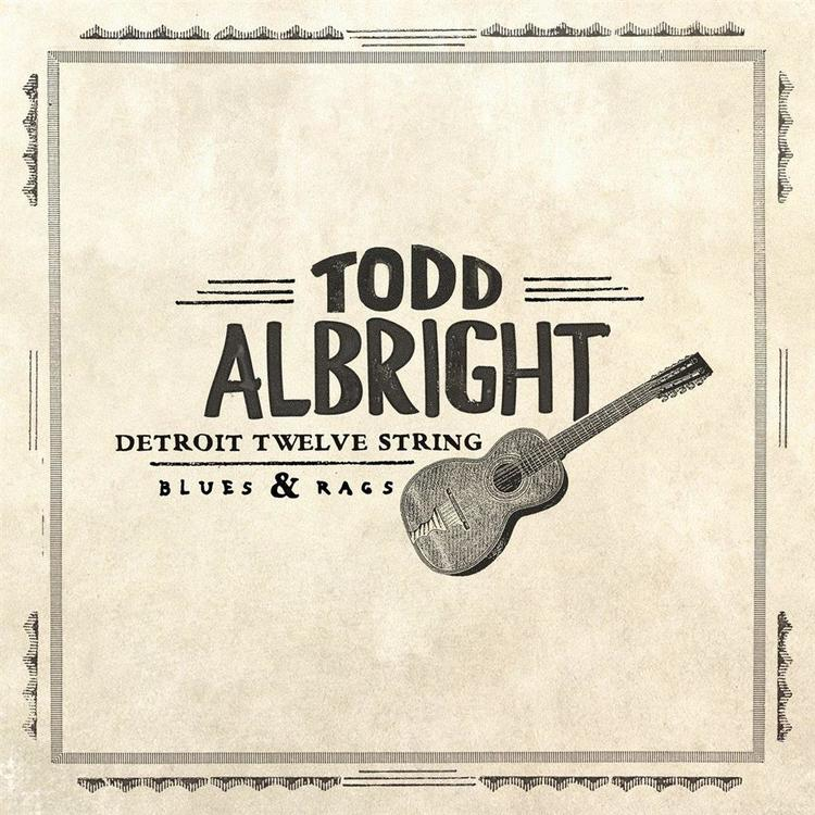 Todd Albright - Detroit Twelve String: Blues & Rags Lp