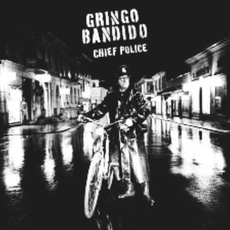 Gringo Bandido - Chief Police   Lp