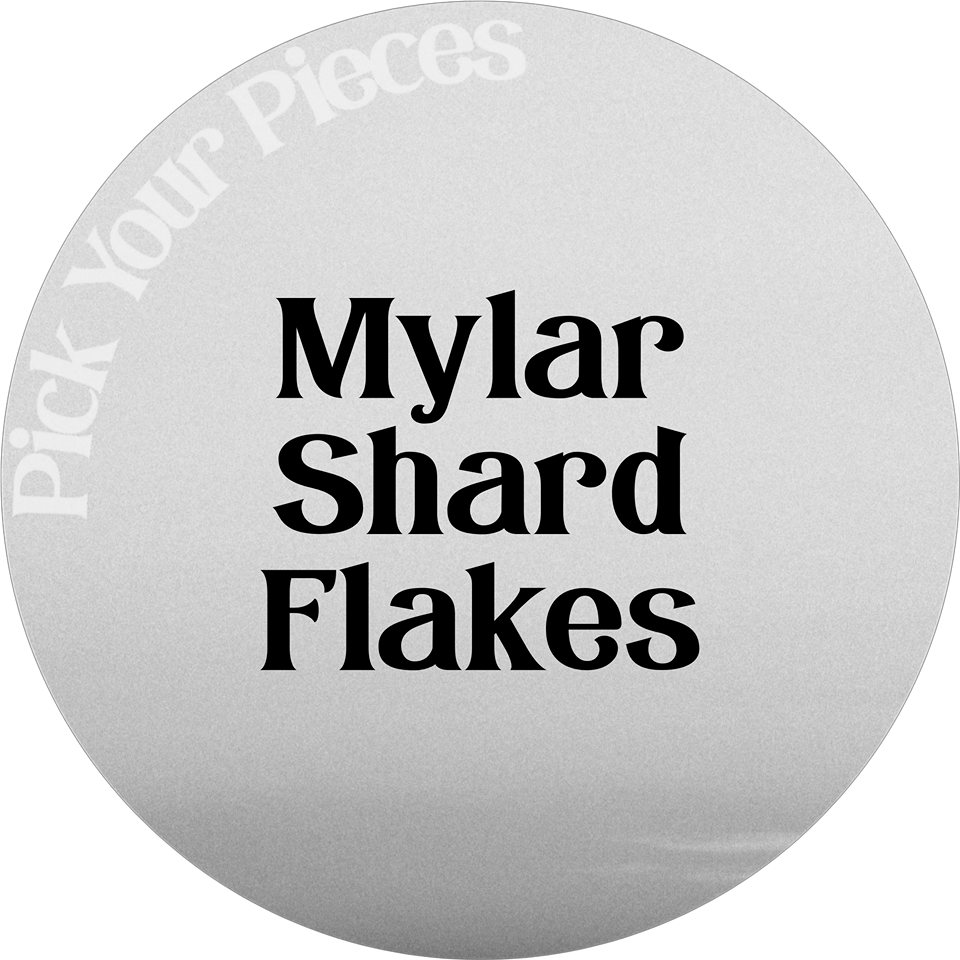 Mylar, shard och flakes - Pick Your Pieces