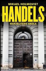 Holmqvist: Handelns - Maktelitens skola