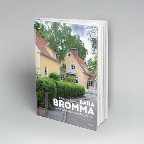 Bara Bromma – en bok till trädgårdsstadens försvar