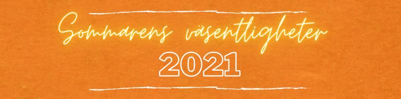 Sommarens väsentligheter 2021