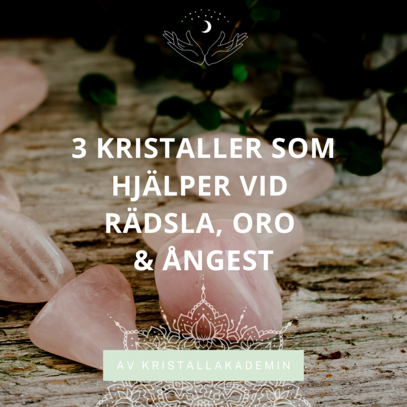 3 kristaller som hjälper vid rädsla, oro och ångest