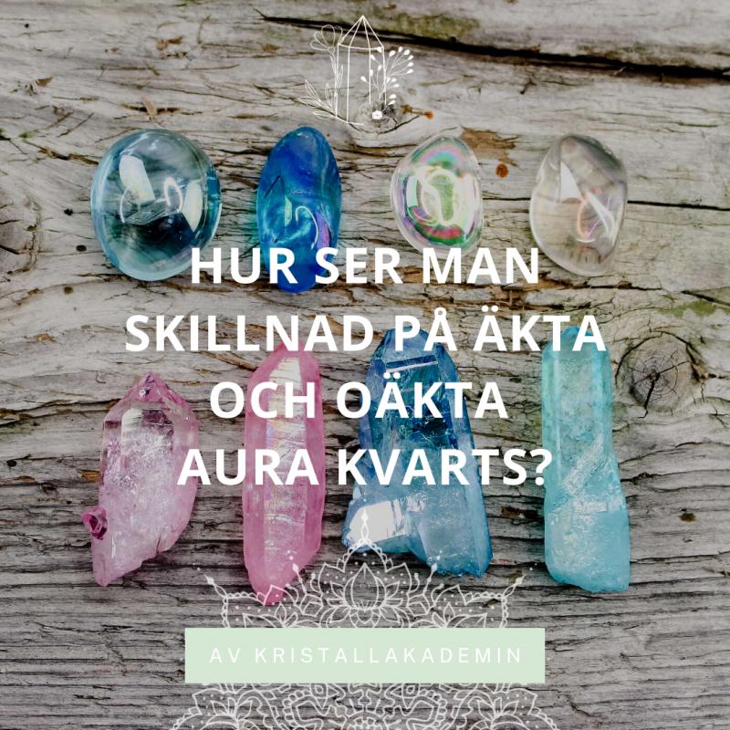 Hur ser man skillnad på äkta och oäkta Aura Kvarts?