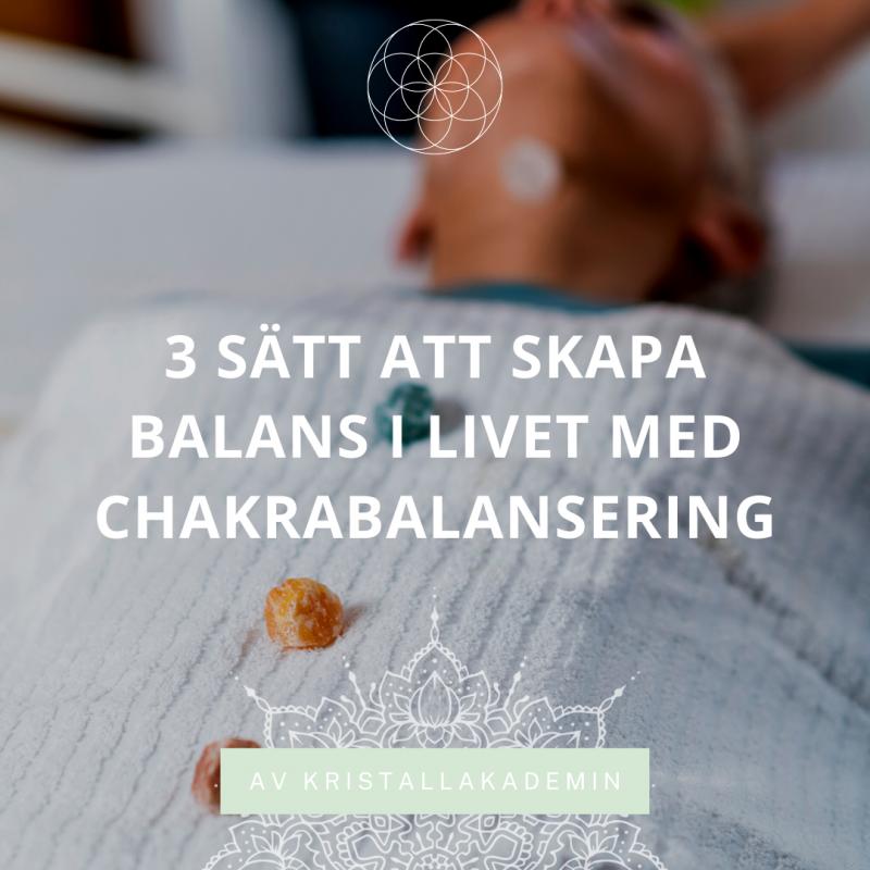 3 sätt att skapa balans i livet genom Chakrabalansering