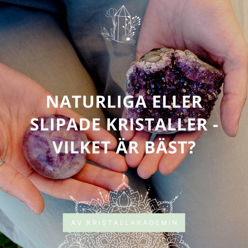 Naturliga eller slipade kristaller - vilket är bäst?