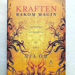 Kraften bakom magin : behärska grunderna i all magi av Mya Om
