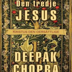 Deepak Chopra - Den tredje Jesus: Kristus den oersättlige